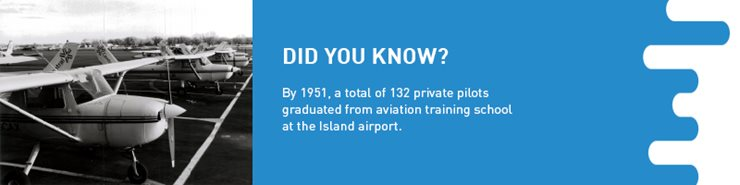 Factoid: By 1951, a total of 132 private pilots graduated from aviation training school at the island airport