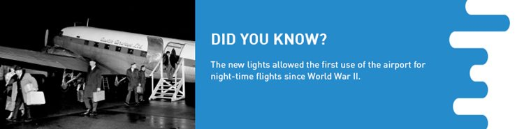 Factoid: The new lights allowed the first use of the airport for night-time flights since World War 2